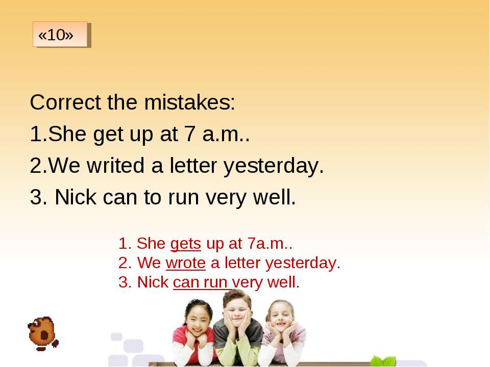 Correct the mistakes: She get up at 7 a.m.. We writed a letter yesterday. 3. ...