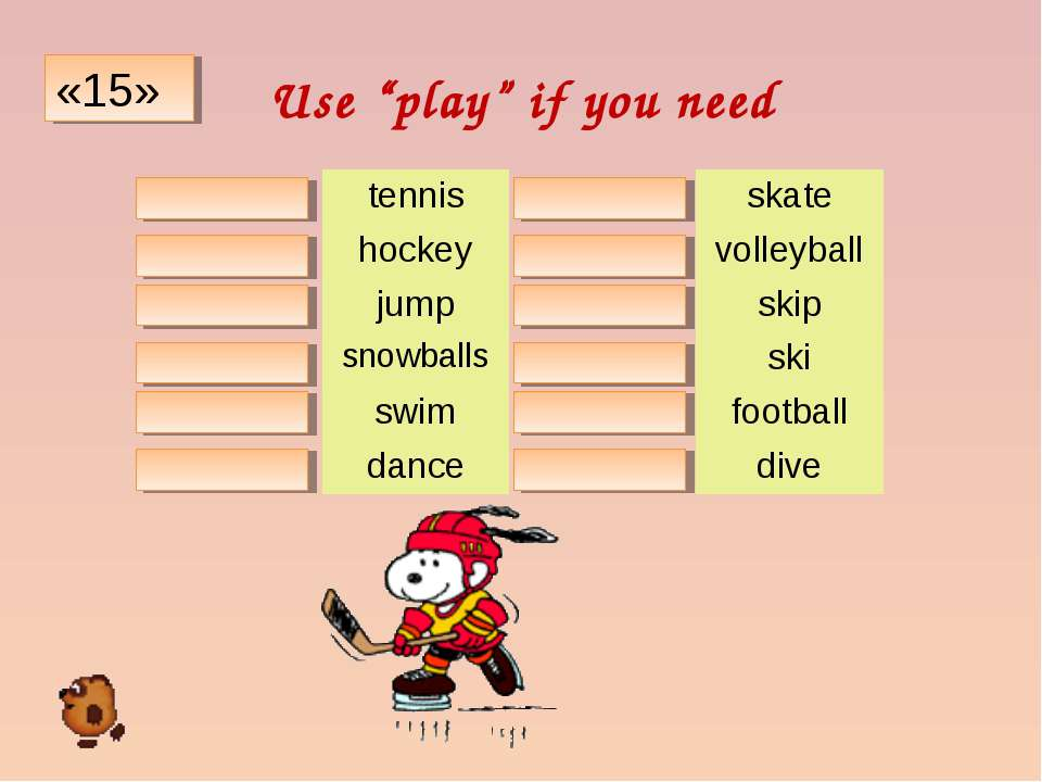 "Use ""play"" if you need «15» play tennis - skate play hockey play volleyball -..."