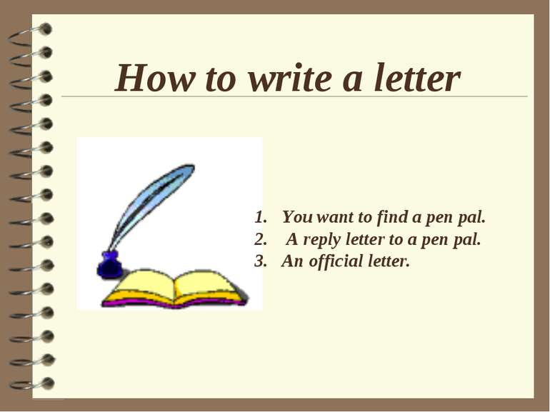How to write a letter You want to find a pen pal. A reply letter to a pen pal...