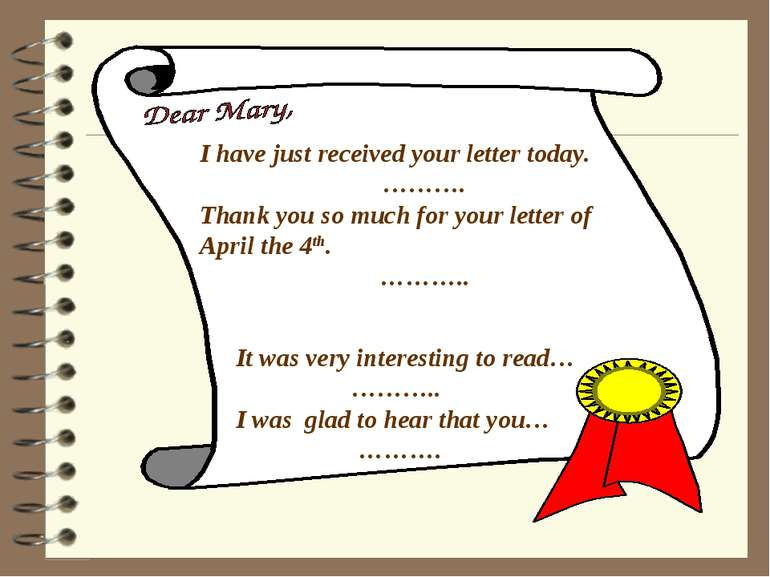 I have just received your letter today. ………. Thank you so much for your lette...