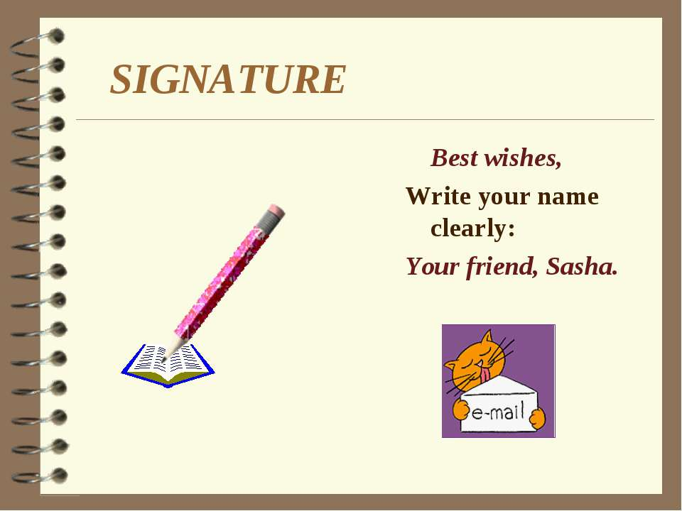 SIGNATURE Best wishes, Write your name clearly: Your friend, Sasha.