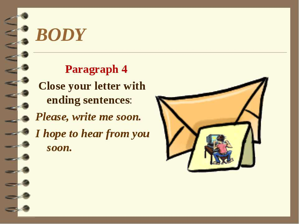 BODY Paragraph 4 Close your letter with ending sentences: Please, write me so...