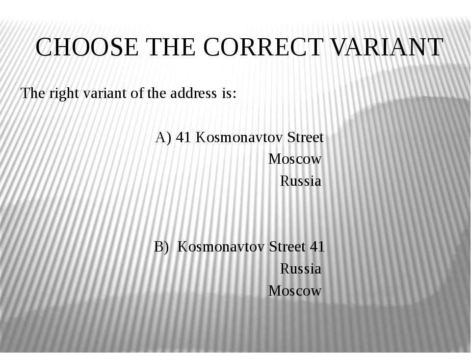 CHOOSE THE CORRECT VARIANT The right variant of the address is: A) 41 Kosmona...