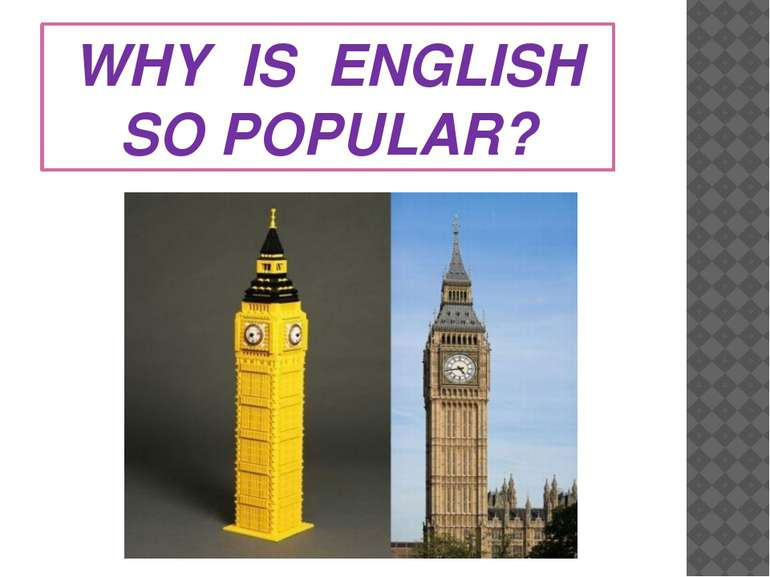 WHY IS ENGLISH SO POPULAR?