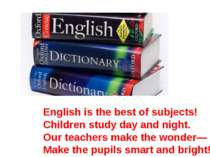 English is the best of subjects! Children study day and night. Our teachers m...