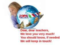 Dear, dear teachers, We love you very much! You should know, if needed, We wi...