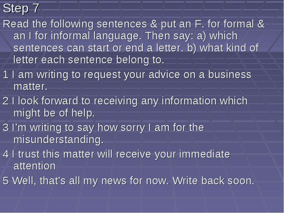 Step 7 Read the following sentences & put an F. for formal & an I for informa...