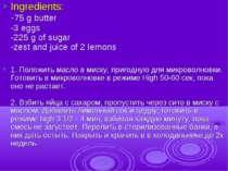 Ingredients: -75 g butter -3 eggs -225 g of sugar -zest and juice of 2 lemons...