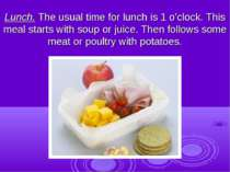 Lunch. The usual time for lunch is 1 o'clock. This meal starts with soup or j...