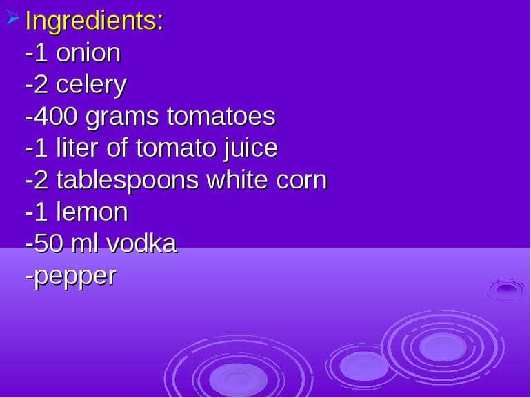 Ingredients: -1 onion -2 celery -400 grams tomatoes -1 liter of tomato juice ...