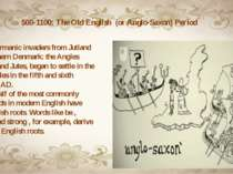 500-1100: The Old English (or Anglo-Saxon) Period •West Germanic invaders fr...