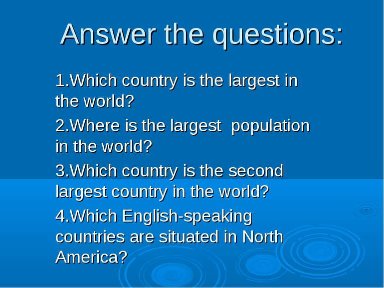Answer the questions: 1.Which country is the largest in the world? 2.Where is...