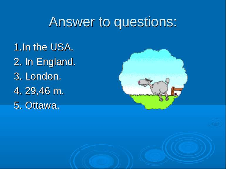 Answer to questions: 1.In the USA. 2. In England. 3. London. 4. 29,46 m. 5. O...