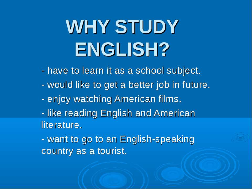 WHY STUDY ENGLISH? - have to learn it as a school subject. - would like to ge...