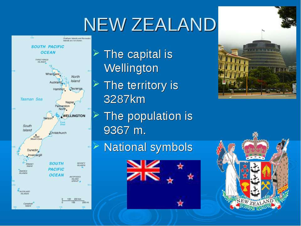 NEW ZEALAND The capital is Wellington The territory is 3287km The population ...