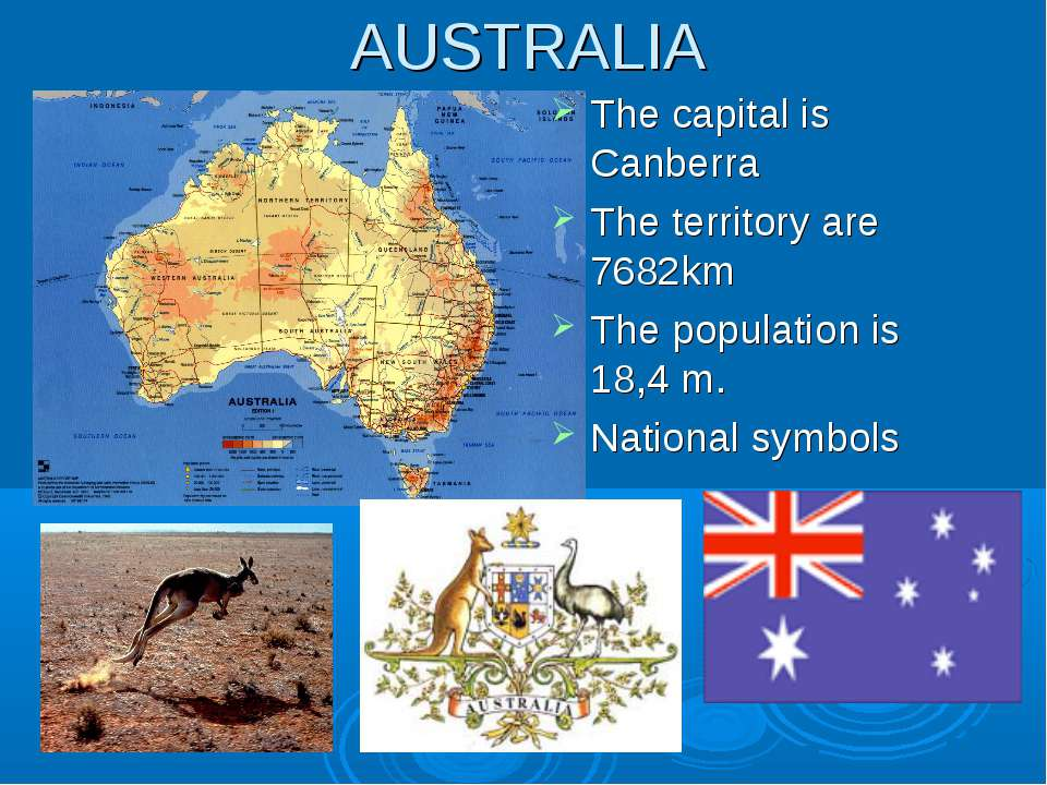 AUSTRALIA The capital is Canberra The territory are 7682km The population is ...