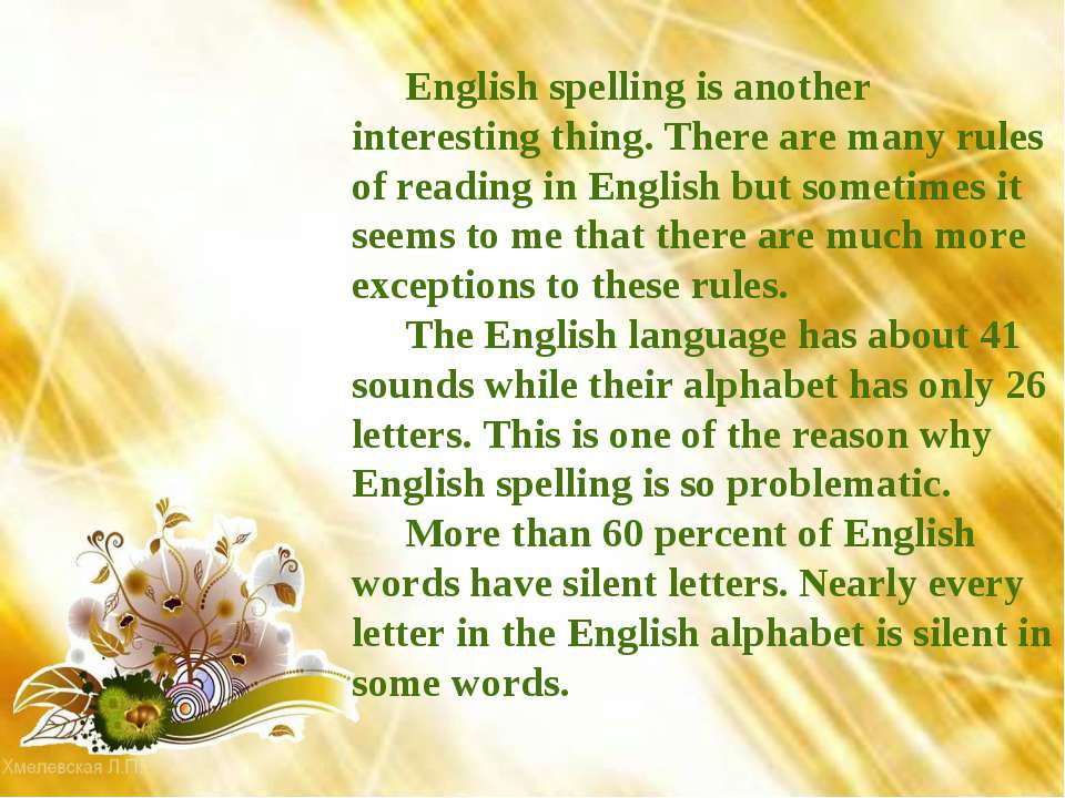 English spelling is another interesting thing. There are many rules of readin...