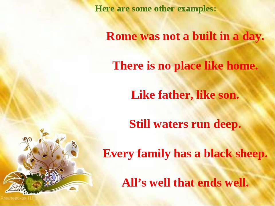 Here are some other examples: Rome was not a built in a day. There is no plac...