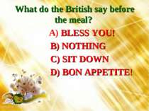 What do the British say before the meal? A) BLESS YOU! B) NOTHING C) SIT DOWN...