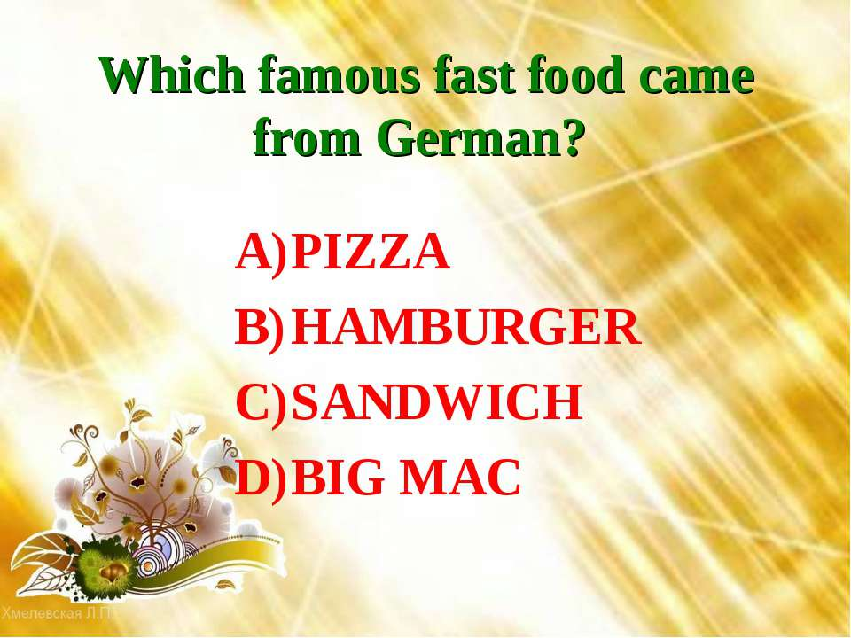 Which famous fast food came from German? PIZZA HAMBURGER SANDWICH BIG MAC