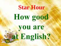 Star Hour. How good you are at English?