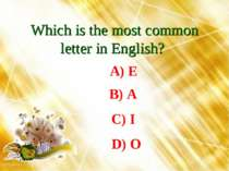 Which is the most common letter in English? A) E B) A C) I D) O