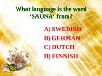 What language is the word 'SAUNA' from? A) SWEDISH B) GERMAN C) DUTCH D) FINNISH