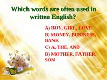Which words are often used in written English? A) BOY, GIRL, LOVE B) MONEY, B...