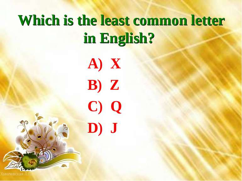 Which is the least common letter in English? A) X B) Z C) Q D) J