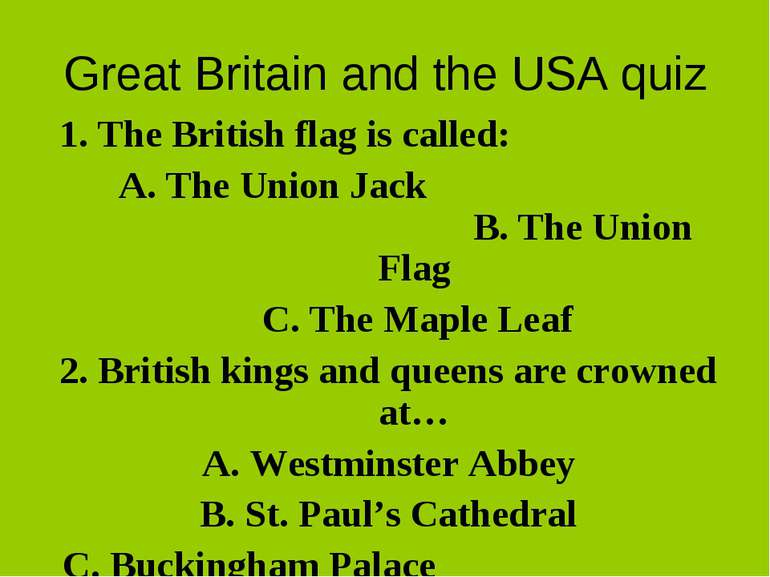 Great Britain and the USA quiz 1. The British flag is called: A. The Union Ja...