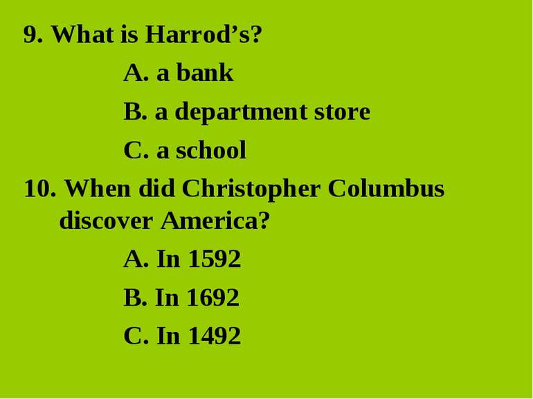 9. What is Harrod's? A. a bank B. a department store C. a school 10. When did...