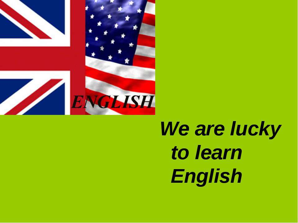We are lucky to learn English