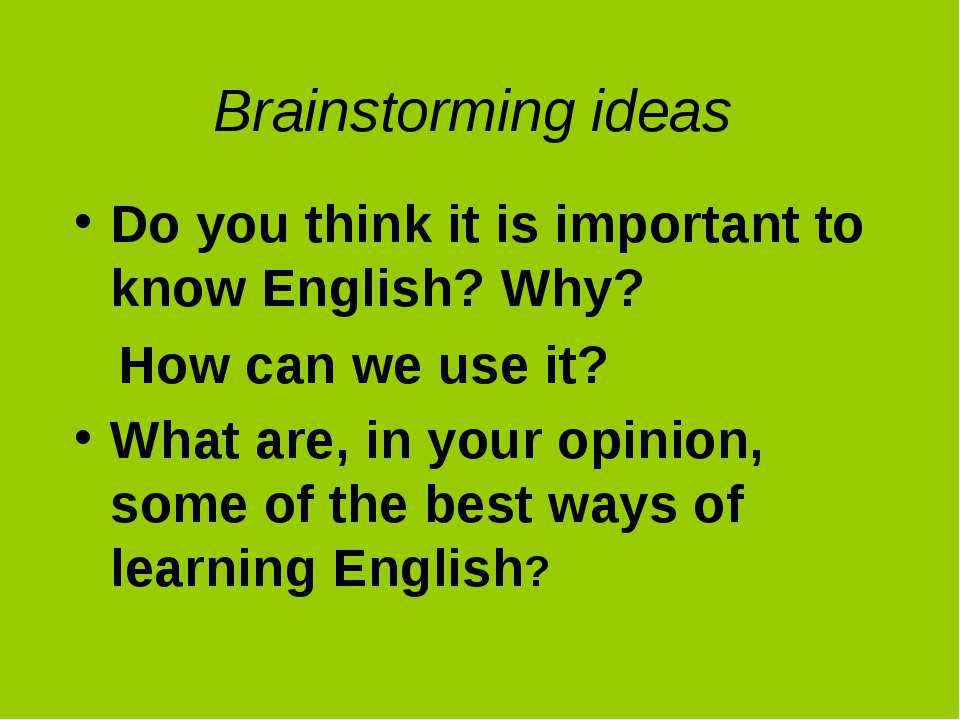 Brainstorming ideas Do you think it is important to know English? Why? How ca...