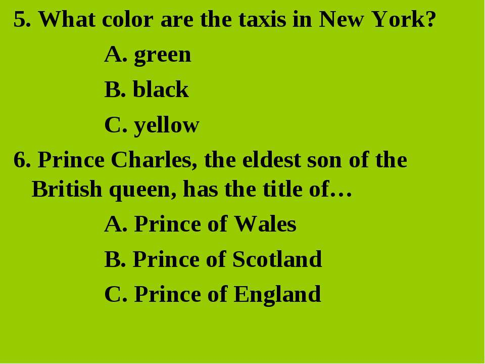 5. What color are the taxis in New York? A. green B. black C. yellow 6. Princ...