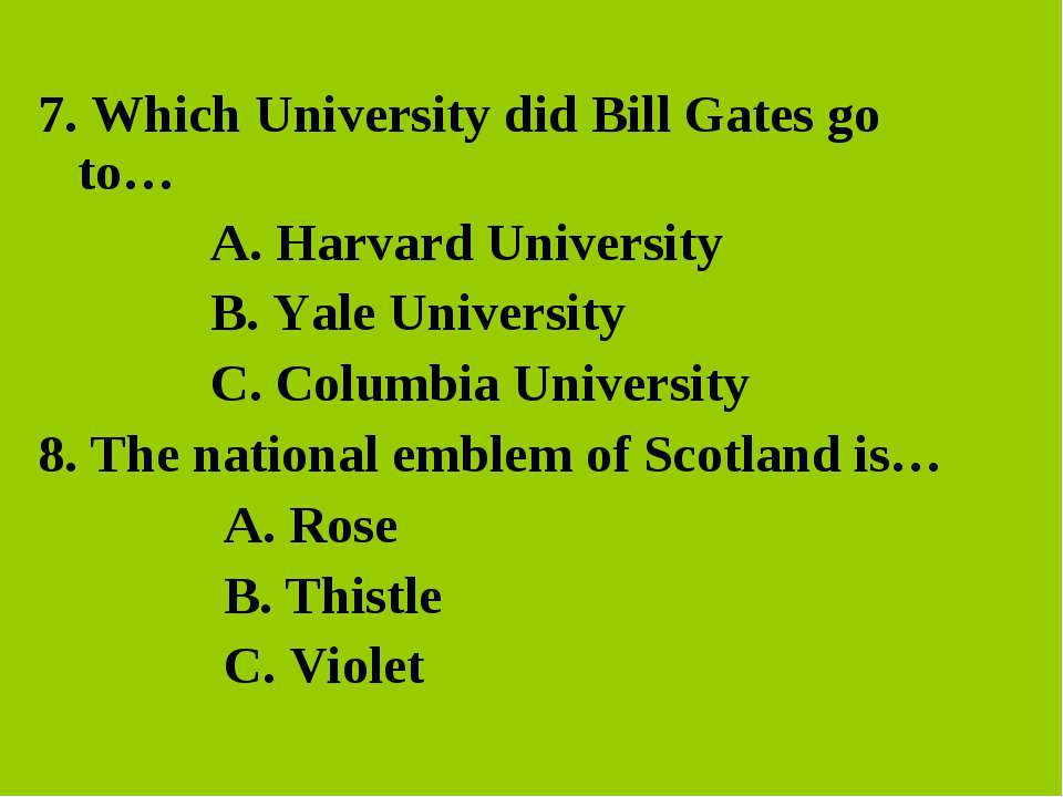 7. Which University did Bill Gates go to… A. Harvard University B. Yale Unive...