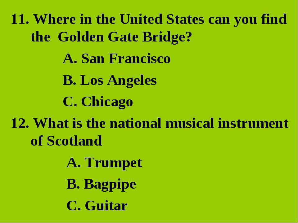 11. Where in the United States can you find the Golden Gate Bridge? A. San Fr...