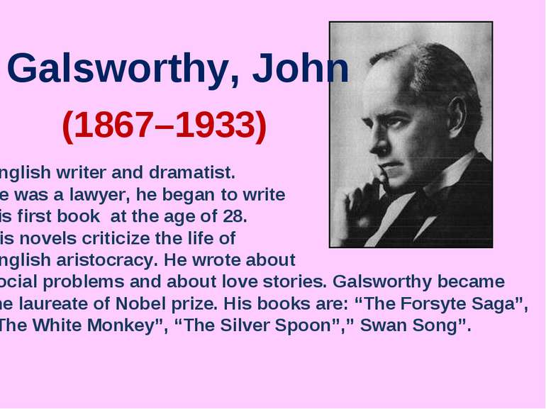 (1867–1933) Galsworthy, John English writer and dramatist. He was a lawyer, h...