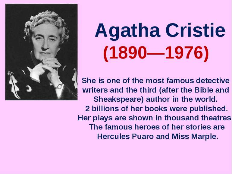Agatha Cristie (1890—1976) She is one of the most famous detective writers an...