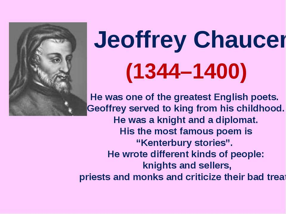 Jeoffrey Chaucer (1344–1400) He was one of the greatest English poets. Geoffr...