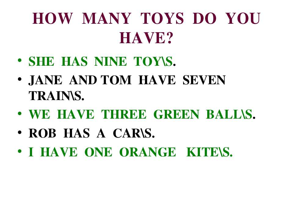 HOW MANY TOYS DO YOU HAVE? SHE HAS NINE TOY\S. JANE AND TOM HAVE SEVEN TRAIN\...