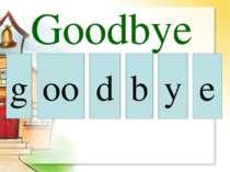 oo g d b y Goodbye e