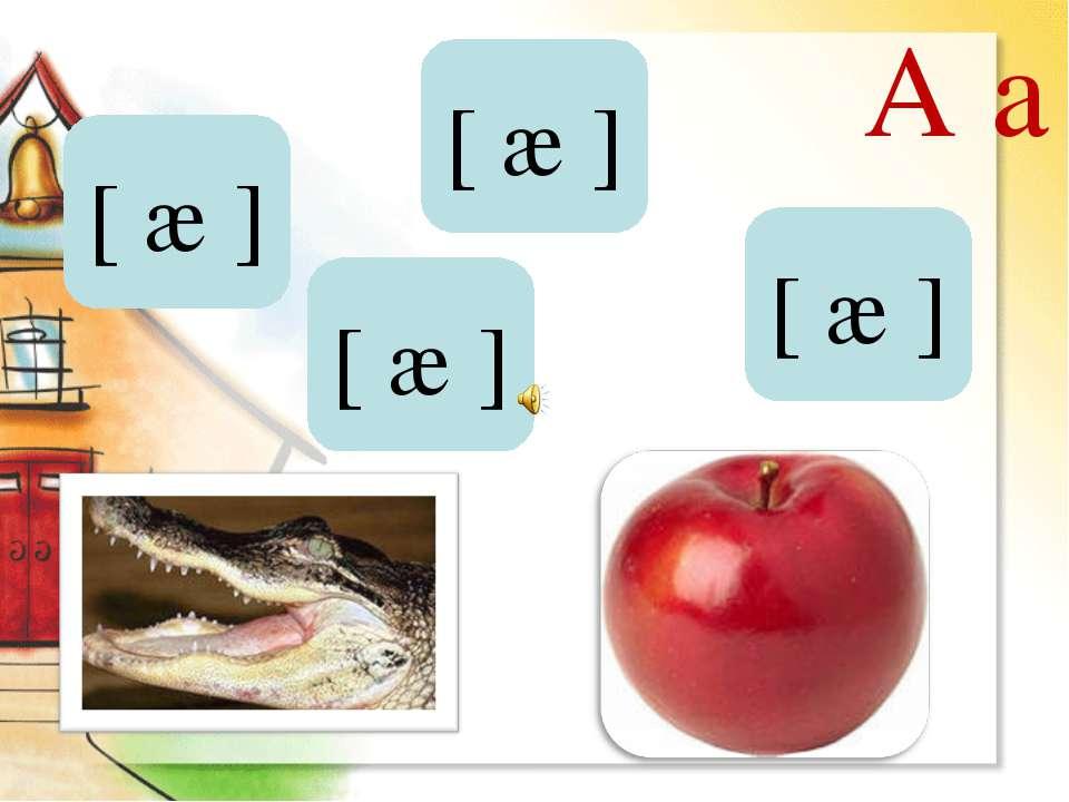 A a [ æ ] [ æ ] [ æ ] [ æ ]