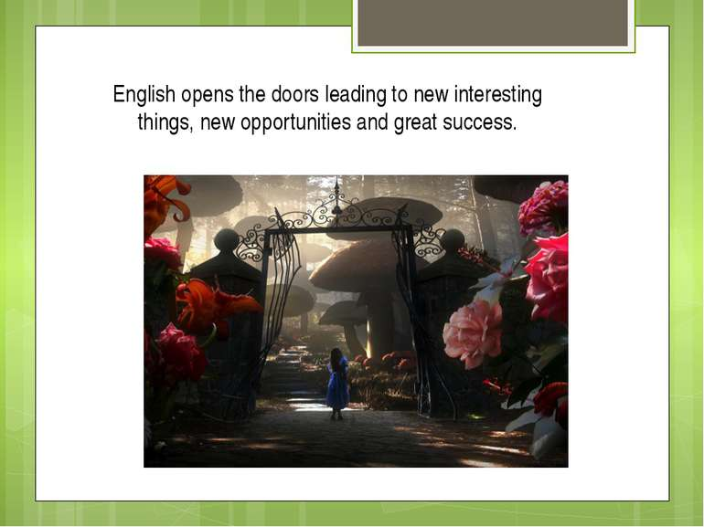 English opens the doors leading to new interesting things, new opportunities ...