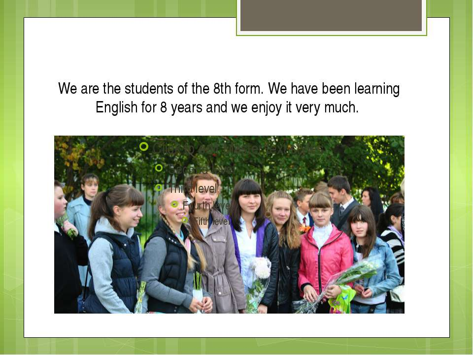 We are the students of the 8th form. We have been learning English for 8 year...