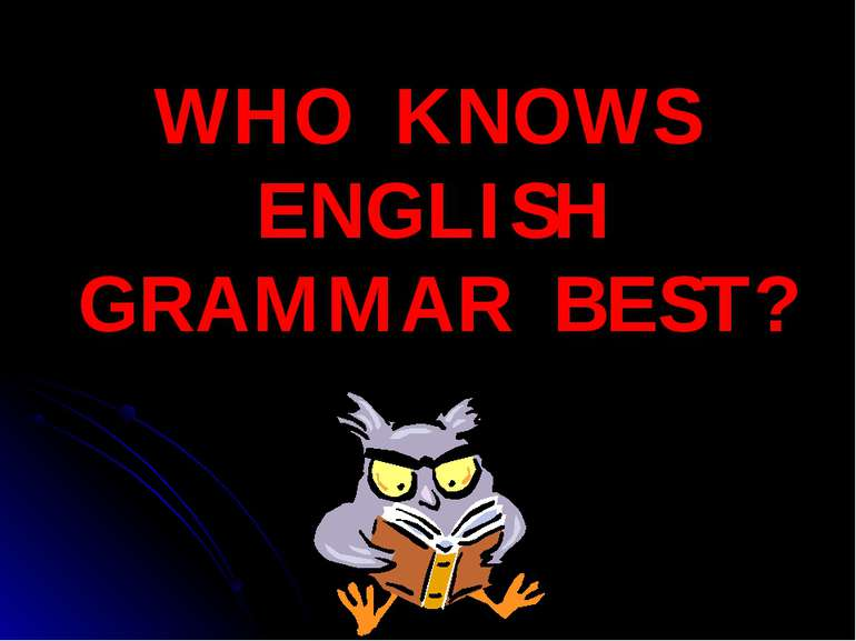 WHO KNOWS ENGLISH GRAMMAR BEST?