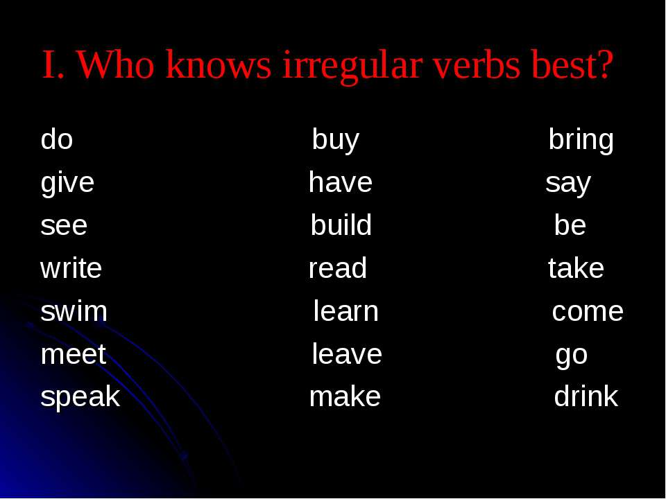 I. Who knows irregular verbs best? do buy bring give have say see build be wr...