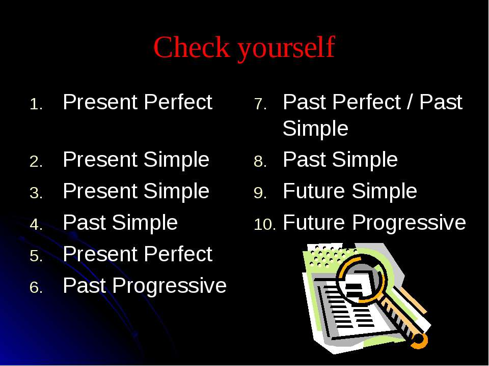 Check yourself Present Perfect Present Simple Present Simple Past Simple Pres...