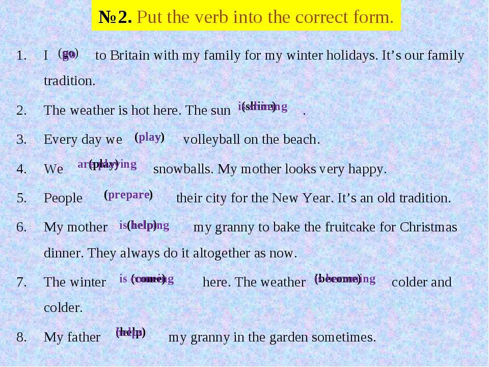 №2. Put the verb into the correct form. I to Britain with my family for my wi...