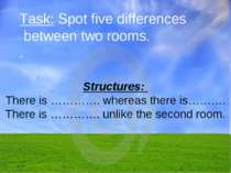 Task: Spot five differences between two rooms. . Structures: There is …………. w...