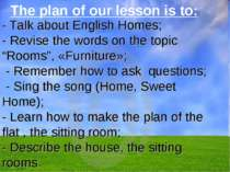 The plan of our lesson is to: - Talk about English Homes; - Revise the words ...